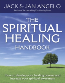 The Spiritual Healing Handbook : How to Develop Your Healing Powers and Increase Your Spiritual Awareness, Paperback