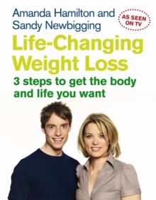 Life Changing Weight Loss : 3 Steps to Get the Body and Life You Want, Paperback