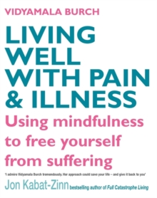 Living Well with Pain and Illness : Using Mindfulness to Free Yourself from Suffering, Paperback