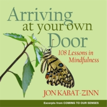Arriving at Your Own Door : 108 Lessons in Mindfulness, Paperback