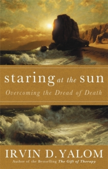 Staring at the Sun : Being at Peace with Your Own Mortality, Paperback