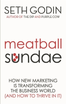 Meatball Sundae : How New Marketing is Transforming the Business World (and How to Thrive in It), Paperback Book
