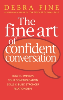 The Fine Art of Confident Conversation : How to Improve Your Communication Skills and Build Stronger Relationships, Paperback