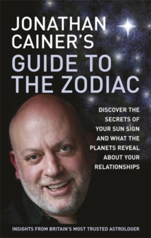 Jonathan Cainer's Guide to the Zodiac : Discover the Secrets of Your Sun Sign and What the Planets Reveal About Your Relationships, Paperback