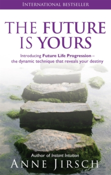 The Future is Yours : Introducing Future Life Progression - The Dynamic Technique That Reveals Your Destiny, Paperback