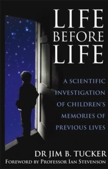 Life Before Life : A Scientific Investigation of Children's Memories of Previous Lives, Paperback Book