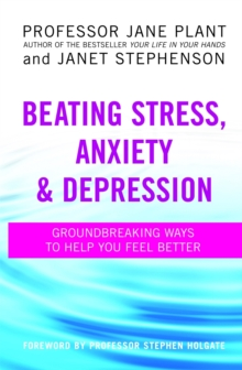 Beating Stress, Anxiety and Depression : Groundbreaking Ways to Help You Feel Better, Paperback