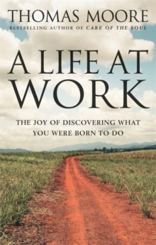 A Life at Work : The Joy of Discovering What You Were Born to Do, Paperback