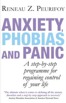 Anxiety, Phobias and Panic : A Step-by-step Programme for Regaining Control of Your Life, Paperback