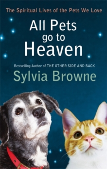 All Pets Go to Heaven : The Spiritual Lives of the Animals We Love, Paperback