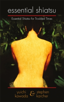 Essential Shiatsu : Essential Shiatsu for Troubled Times, Paperback