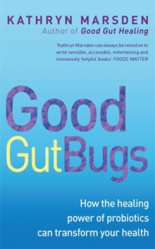 Good Gut Bugs : How to Improve Your Digestion and Transform Your Health, Paperback