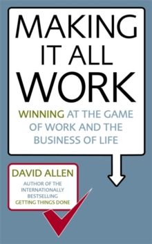 Making it All Work : Winning at the Game of Work and the Business of Life, Paperback