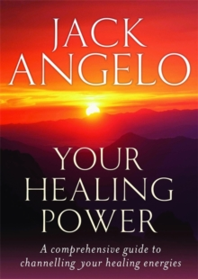 Your Healing Power : A Comprehensive Guide to Channelling Your Healing Energies, Paperback