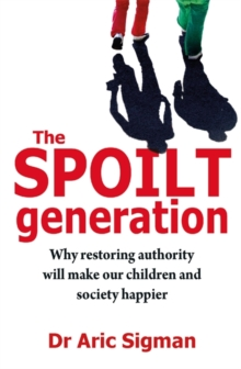 The Spoilt Generation : Standing Up to Our Demanding Children, Paperback Book
