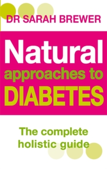 Natural Approaches to Diabetes : The Complete Holistic Guide, Paperback