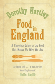 Food in England : A Complete Guide to the Food That Makes Us Who We are, Paperback