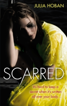 Scarred : It's Hard to Keep a Secret When it's Written All Over Your Body..., Paperback