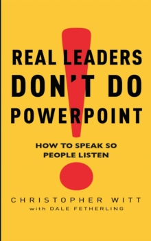 Real Leaders Don't Do Powerpoint : How to Speak So People Listen, Paperback