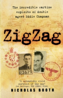 Zigzag : The Incredible Wartime Exploits of Double Agent Eddie Chapman, Paperback