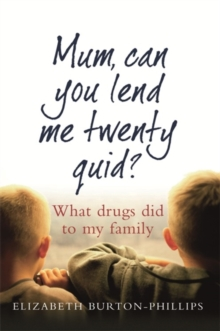 Mum, Can You Lend Me Twenty Quid? : What Drugs Did to My Family, Paperback
