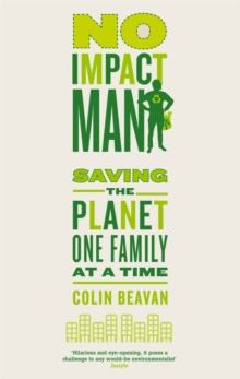 No Impact Man : Saving the Planet One Family at a Time, Paperback