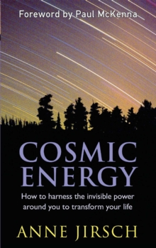 Cosmic Energy : How to Harness the Invisible Power Around You to Transform Your Life, Paperback Book