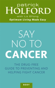 Say No to Cancer : The Drug-Free Guide to Preventing and Helping Fight Cancer, Paperback