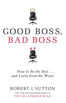 Good Boss, Bad Boss : How to be the Best... and Learn from the Worst, Paperback