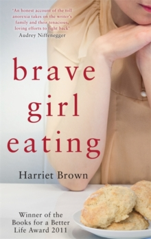 Brave Girl Eating : The Inspirational True Story of One Family's Battle with Anorexia, Paperback