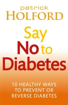 Say No to Diabetes : 10 Secrets to Preventing and Reversing Diabetes, Paperback