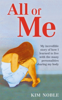 All of Me : My Incredible True Story of How I Learned to Live with the Many Personalities Sharing My Body, Paperback