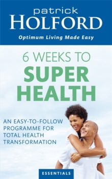 6 Weeks to Superhealth : An Easy-to-Follow Programme for Total Health Transformation, Paperback Book