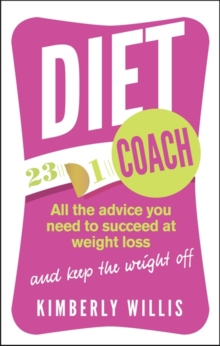 The Diet Coach : All the Advice You Need to Succeed at Weight Loss (and Keep the Weight Off), Paperback