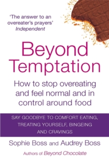 Beyond Temptation : How to Stop Overeating and Feel Normal and in Control Around Food, Paperback