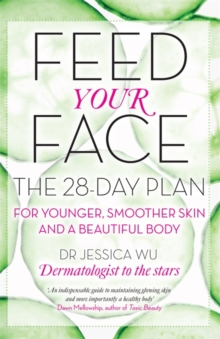 Feed Your Face : The 28-Day Plan for Younger, Smoother Skin and a Beautiful Body, Paperback