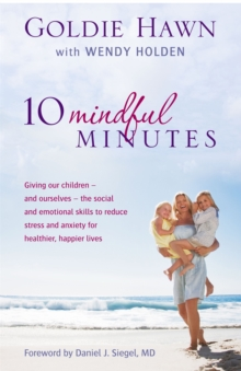 10 Mindful Minutes : Giving Our Children - and Ourselves - the Skills to Reduce Stress and Anxiety for Healthier, Happier Lives, Paperback