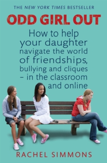 Odd Girl Out : How to Help Your Daughter Navigate the World of Friendships, Bullying and Cliques - in the Classroom and Online, Paperback