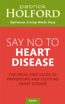 Say No to Heart Disease : The Drug-Free Guide to Preventing and Fighting Heart Disease, Paperback