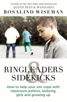Ringleaders and Sidekicks : How to Help Your Son Cope with Classroom Politics, Bullying, Girls and Growing Up, Paperback