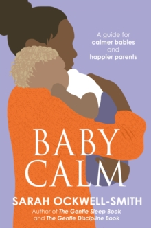BabyCalm : A Guide for Calmer Babies and Happier Parents, Paperback