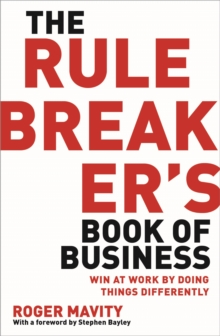 The Rule Breakers' Book of Business : Win at Work by Doing Things Differently, Paperback