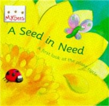 A Seed in Need : A First Look at the Plant Cycle, Paperback Book