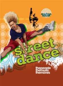 Street Dance : The People, the Music, the Moves, Hardback
