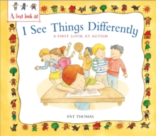 A First Look at: Autism: I See Things Differently, Paperback