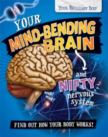Your Mind-Bending Brain and Nifty Nervous System, Hardback