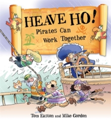 Heave Ho! Pirates Can Work Together, Hardback