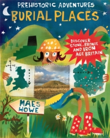 Burial Places : Discover Stone, Bronze and Iron Age Britain, Hardback Book