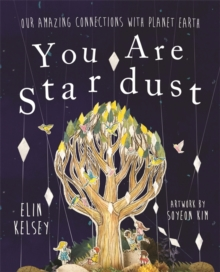You are Stardust : Our Amazing Connections with Planet Earth, Hardback