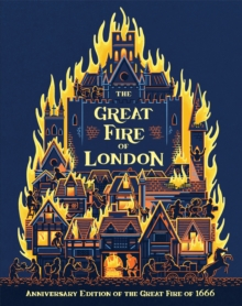 The Great Fire of London : Anniversary Edition of the Great Fire of 1666, Hardback Book